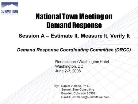 National Town Meeting on Demand Response Session A – Estimate It, Measure It, Verify It Demand Response Coordinating Committee (DRCC) Renaissance Washington.