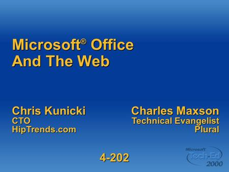 Chris Kunicki CTOHipTrends.com Charles Maxson Technical Evangelist Plural Microsoft ® Office And The Web 4-202.