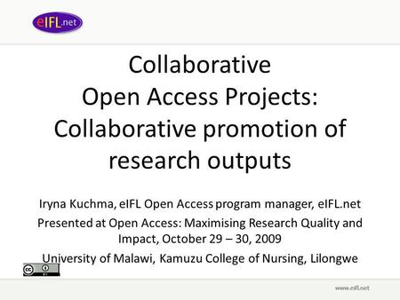 Collaborative Open Access Projects: Collaborative promotion of research outputs Iryna Kuchma, eIFL Open Access program manager, eIFL.net Presented at Open.