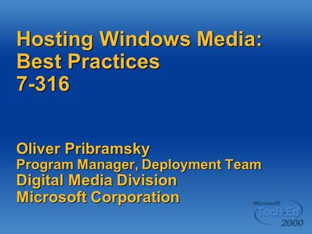 Hosting Windows Media: Best Practices 7-316 Oliver Pribramsky Program Manager, Deployment Team Digital Media Division Microsoft Corporation.