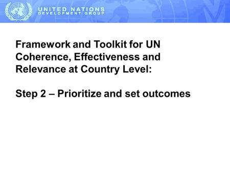 Framework and Toolkit for UN Coherence, Effectiveness and Relevance at Country Level: Step 2 – Prioritize and set outcomes.
