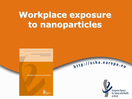 Workplace exposure to nanoparticles. Workplace exposure to nanoparticles Aims  To provide the Risk Observatory target audience with a comprehensive picture.
