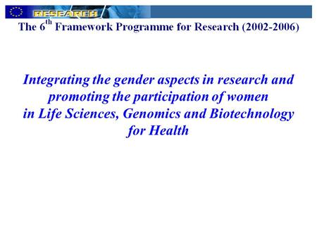 Integrating the gender aspects in research and promoting the participation of women in Life Sciences, Genomics and Biotechnology for Health.