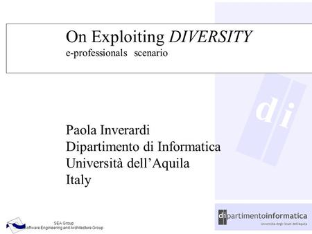 D SEA Group Software Engineering and Architecture Group i On Exploiting DIVERSITY e-professionals scenario Paola Inverardi Dipartimento di Informatica.