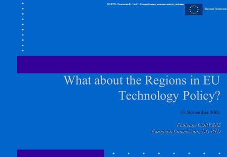 DG RTD - Directorate K - Unit 2 : Competitiveness, economic analysis, indicators European Commission What about the Regions in EU Technology Policy? 13.