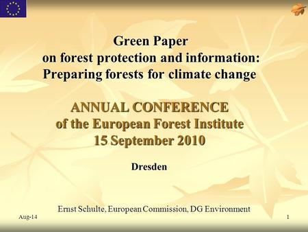 Aug-141 Green Paper on forest protection and information: Preparing forests for climate change ANNUAL CONFERENCE of the European Forest Institute 15 September.