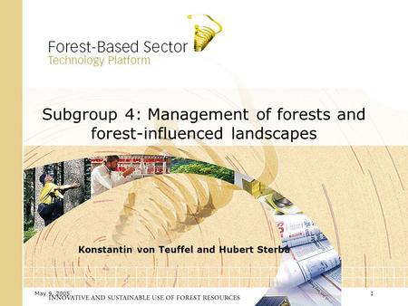 May 9, 20051 Subgroup 4: Management of forests and forest-influenced landscapes Konstantin von Teuffel and Hubert Sterba.