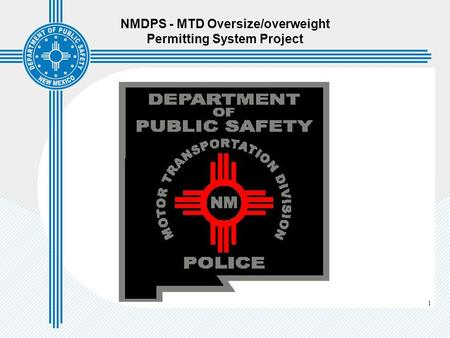 1 NMDPS - MTD Oversize/overweight Permitting System Project.