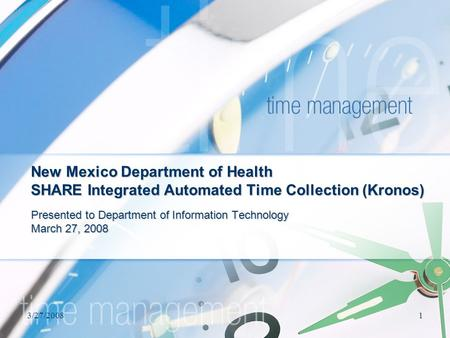 3/27/20081 New Mexico Department of Health SHARE Integrated Automated Time Collection (Kronos) Presented to Department of Information Technology March.