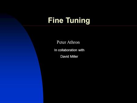 Peter Athron David Miller In collaboration with Fine Tuning.