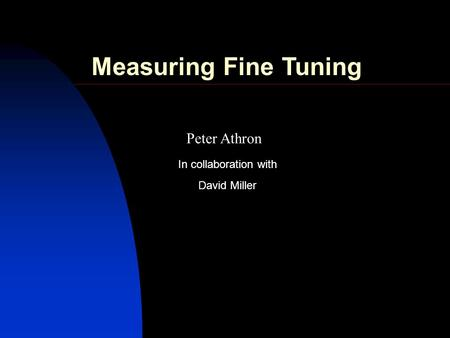 Peter Athron David Miller In collaboration with Measuring Fine Tuning.