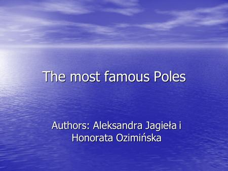 The most famous Poles Authors: Aleksandra Jagieła i Honorata Ozimińska.