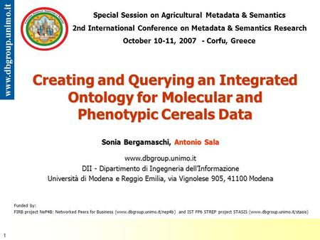 07 - Special Session on Agricultural Metadata & Semantics Antonio Sala - Università di Modena e Reggio Emilia 1 www.dbgroup.unimo.it Creating and Querying.