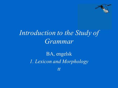 Introduction to the Study of Grammar BA, engelsk 1. Lexicon and Morphology tt.