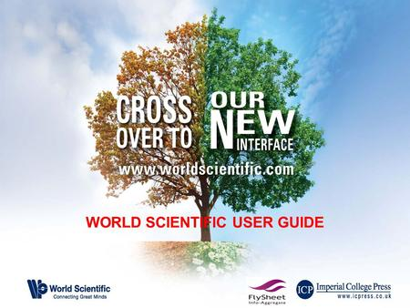 WORLD SCIENTIFIC USER GUIDE. Learn all about the new World Scientific platform We are really excited to be launching our new platform as it will enable.