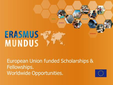 European Union funded Scholarships & Fellowships. Worldwide Opportunities.