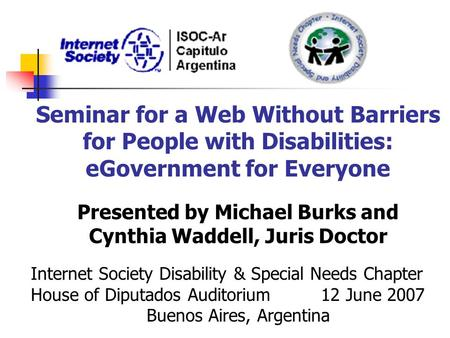 Seminar for a Web Without Barriers for People with Disabilities: eGovernment for Everyone Presented by Michael Burks and Cynthia Waddell, Juris Doctor.