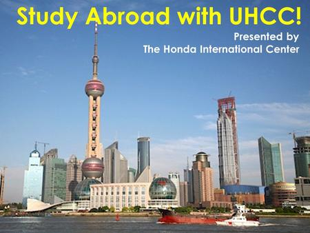 Study Abroad with UHCC! Presented by The Honda International Center.