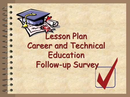 Lesson Plan Career and Technical Education Follow-up Survey.