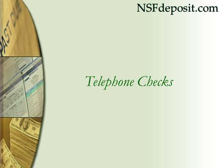 NSFdeposit.com Telephone Checks. NSFdeposit.com Telephone Checks New Automated On-line Payment System One time sign-up; intelligent engine Unique file.
