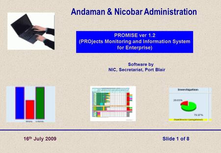 Software by NIC, Secretariat, Port Blair Andaman & Nicobar Administration PROMISE ver 1.2 (PROjects Monitoring and Information System for Enterprise) Slide.