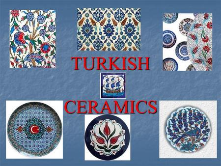TURKISH CERAMICS. As beautiful art works there are in Turkish ceramics and tiles, there were many rich cultures that passed down from generations to generations.