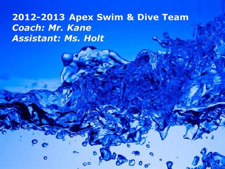 Powerpoint Templates Page 1 Powerpoint Templates 2012-2013 Apex Swim & Dive Team Coach: Mr. Kane Assistant: Ms. Holt.