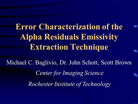 Error Characterization of the Alpha Residuals Emissivity Extraction Technique Michael C. Baglivio, Dr. John Schott, Scott Brown Center for Imaging Science.