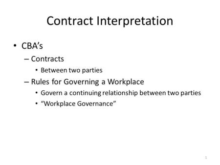 "Contract Interpretation CBA's – Contracts Between two parties – Rules for Governing a Workplace Govern a continuing relationship between two parties ""Workplace."