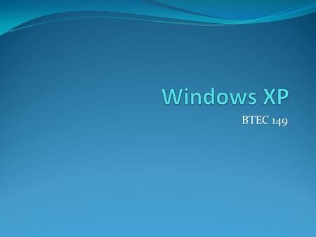 BTEC 149. Windows Desktop Click on the Start Button.