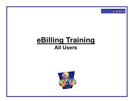 EBilling Training All Users. 1. Click the LAUNCH APPLICATION button. 2. Enter your User ID and Password 3. Click the LOGIN button. 4. If you do not have.