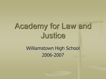 Academy for Law and Justice Williamstown High School 2006-2007.