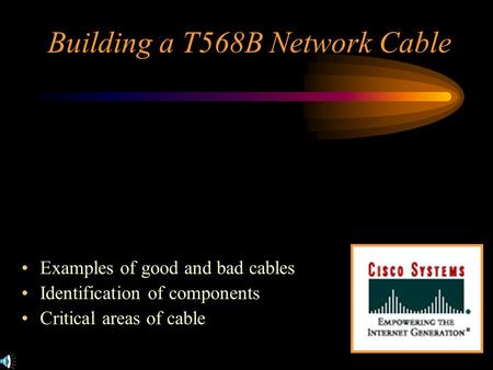 Building a T568B Network Cable Examples of good and bad cables Identification of components Critical areas of cable.
