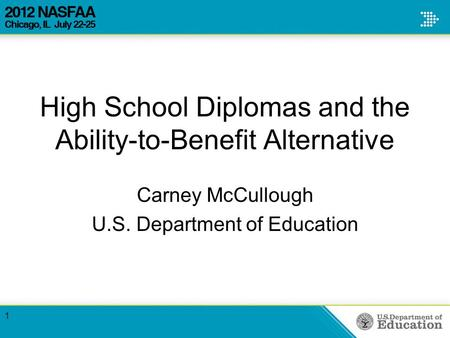 High School Diplomas and the Ability-to-Benefit Alternative Carney McCullough U.S. Department of Education 1.