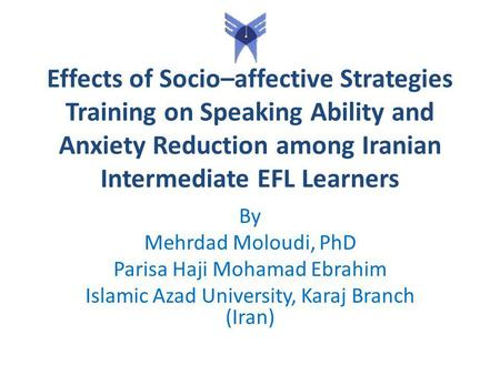 Effects of Socio–affective Strategies Training on Speaking Ability and Anxiety Reduction among Iranian Intermediate EFL Learners By Mehrdad Moloudi, PhD.