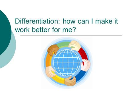 Differentiation: how can I make it work better for me?