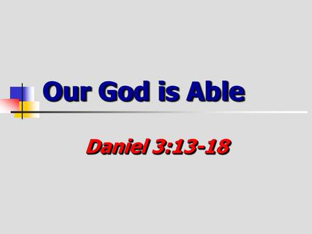 Our God is Able Daniel 3:13-18.