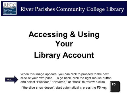 Accessing & Using Your Library Account When this image appears, you can click to proceed to the next slide at your own pace. To go back, click the right.