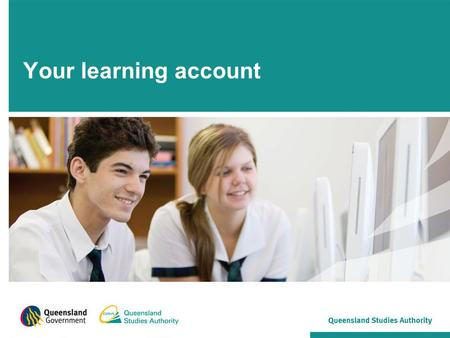 Your learning account. All Year 11 and 12 students in Queensland have a learning account. When you're in Year 10 or turn 15 (whichever comes first), your.