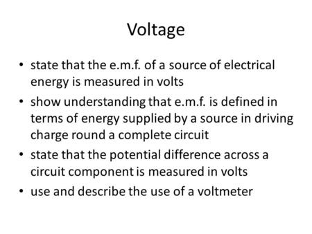 Voltage state that the e.m.f. of a source of electrical energy is measured in volts show understanding that e.m.f. is defined in terms of energy supplied.