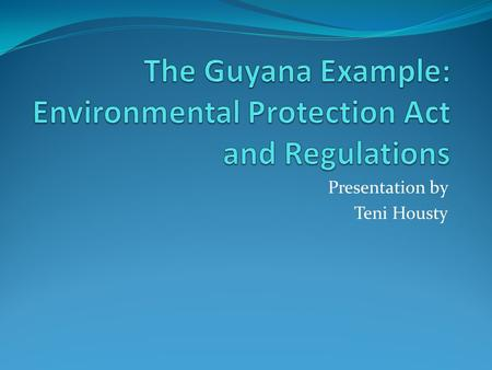 The Guyana Example: Environmental Protection Act and Regulations