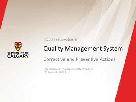 Quality Management System Corrective and Preventive Actions Argenis Osorio – Manager, Quality Assurance 19 September 2013 FACULTY MANAGEMENT.