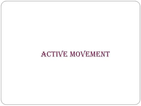 ACTIVE MOVEMENT.