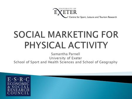 Samantha Parnell University of Exeter School of Sport and Health Sciences and School of Geography.