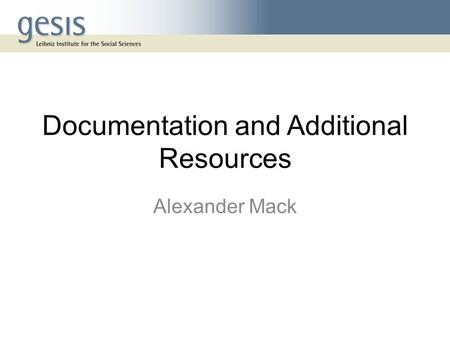 Documentation and Additional Resources Alexander Mack.
