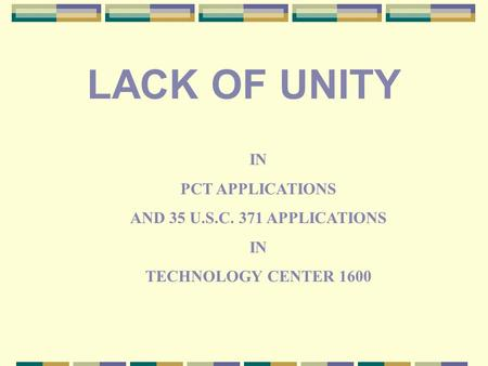 IN PCT APPLICATIONS AND 35 U.S.C. 371 APPLICATIONS IN TECHNOLOGY CENTER 1600 LACK OF UNITY.