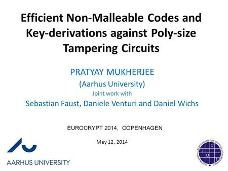 Efficient Non-Malleable Codes and Key-derivations against Poly-size Tampering Circuits PRATYAY MUKHERJEE (Aarhus University) Joint work with Sebastian.