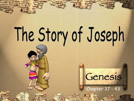 The Story of Joseph Chapter 37 - 43.