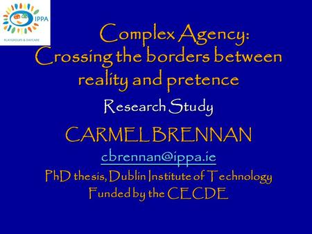 Complex Agency: Crossing the borders between reality and pretence Research Study CARMEL BRENNAN PhD thesis, Dublin Institute of Technology.