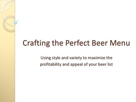 Crafting the Perfect Beer Menu Using style and variety to maximize the profitability and appeal of your beer list.